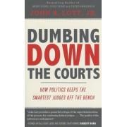 Dumbing Down the Courts by Jr. Jr John R Lott
