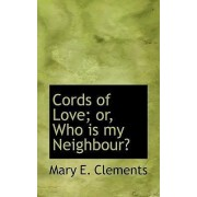Cords of Love; Or, Who Is My Neighbour? by Mary E Clements