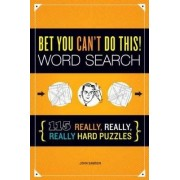 Bet You Can't Do This! Word Search by John M. Samson