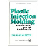 Plastic Injection Molding Manufacturing Process Fundamentals by D. Bryce