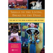 Skulls to the Living, Bread to the Dead by Stanley Brandes