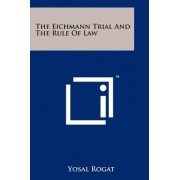 The Eichmann Trial and the Rule of Law by Yosal Rogat