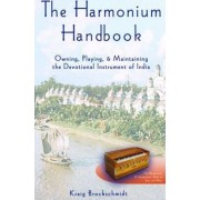 The Harmonium Handbook by Satyaki Kraig Brockschmidt