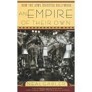 Neal Gabler An Empire of Their Own: How the Jews Invented Hollywood