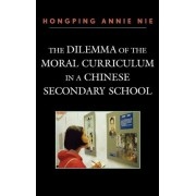 The Dilemma of the Moral Curriculum in a Chinese Secondary School by Hongping Annie Nie