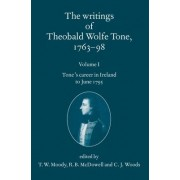 The Writings of Theobald Wolfe Tone 1763-98: Volume I by T. W. Moody
