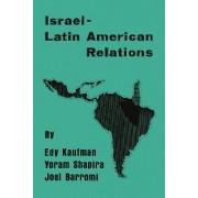 Israeli-Latin American Relations by Edy Kaufman