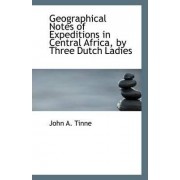 Geographical Notes of Expeditions in Central Africa, by Three Dutch Ladies by John A Tinne