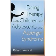 Doing Therapy with Children and Adolescents with Asperger Syndrome by Richard Bromfield