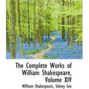 The Complete Works of William Shakespeare, Volume XIV by Sidney Lee William Shakespeare