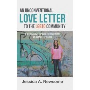 An Unconventional Love Letter to the Lgbtq Community: Redefining Love. Exposing the True Enemy. My Journey to Freedom