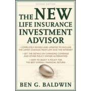 New Life Insurance Investment Advisor: Achieving Financial Security for You and Your Family Through Today's Insurance Products by Ben G. Baldwin