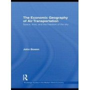 The Economic Geography of Air Transportation by John T. Bowen