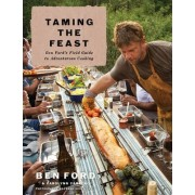 Taming the Feast: Ben Ford's Field Guide to Adventurous Cooking by Ben Ford