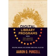 Digital Library Programs for Libraries and Archives by Aaron Purcell