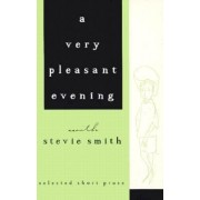 A Smith: A Very Pleasant Evening with Stevie Smith (Paper Only) by S. Smith