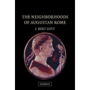 The Neighborhoods of Augustan Rome by J. Bert Lott