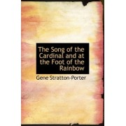 The Song of the Cardinal and at the Foot of the Rainbow by Deceased Gene Stratton-Porter