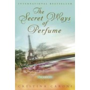 The Secret Ways of Perfume by Cristina Caboni