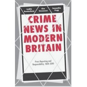 Crime News in Modern Britain 2013 by Dr. Judith Rowbotham