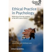 Ethical Practice in Psychology - Reflections From the Creators of the Aps Code of Ethics by Alfred Allan