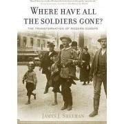 Where Have All the Soldiers Gone? by Dickason Professor in the Humanities James J Sheehan