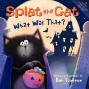 Splat the Cat: What Was That? by Rob Scotton