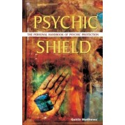 Psychic Shield: The Personal Handbook of Psychic Protection