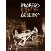 Wharton Esherick and the Birth of the American Modern by Paul D. Eisenhauer