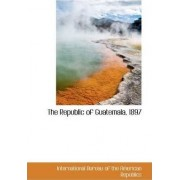 The Republic of Guatemala, 1897 by Inte Bureau of the American Republics