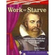 Work or Starve (Early America) by Debra Housel