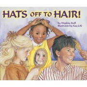 Hats Off To Hair! by Virginia Kroll
