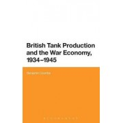 British Tank Production and the War Economy, 1934-1945 by Benjamin Coombs
