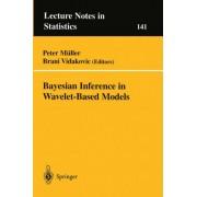 Bayesian Inference in Wavelet Based Models: v. 141 by Brani Vidakovic