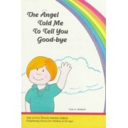 The Angel Told Me to Tell You Good-Bye by Leia Stinnett