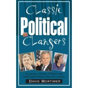 Classic Political Clangers: An Amusing Collection Of Politics' Most Embarrassing Moments From Over A Century by David Mortimer