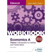 Edexcel A-Level/AS Economics A Theme 1 Workbook: Introduction to markets and market failure by Peter Davis