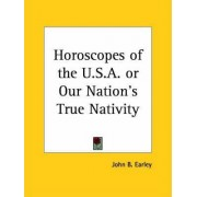 Horoscopes of the U.S.A. or Our Nation's True Nativity (1914) by John B. Earley
