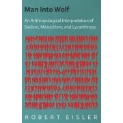 Man Into Wolf - An Anthropological Interpretation Of Sadism, Masochism, And Lycanthropy by Robert Eisler