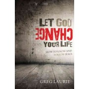 Let God Change Your Life by Greg Laurie
