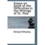 Essays on Some of the Difficulties in the Writings of St. Paul by Richard Whately