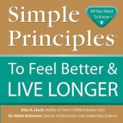 Simple Principles to Feel Better & Live Longer by Alex A. Lluch