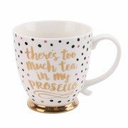 There's Too Much Tea In My Prosecco Mug