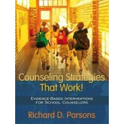 Counseling Strategies That Work! Evidence-Based Interventions for School Counselors by Richard D. Parsons