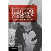 Political Violence in Twentieth-century Europe by Donald Bloxham