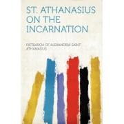 St. Athanasius on the Incarnation by Patriarch of Alexandria Sain Athanasius