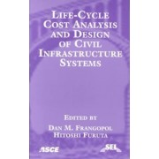 Life Cycle Cost Analysis and Design of Civil Infrastructure Systems by Dan M. Frangopol