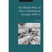 The British Way of War in Northwest Europe, 1944-5 by L. P. Devine
