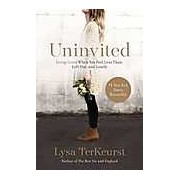 Uninvited : Living Loved When You Feel Less Than Left Out and Lonely