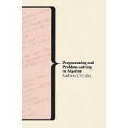 Programming and Problem Solving in Algol by Andrew John Theodore Colin